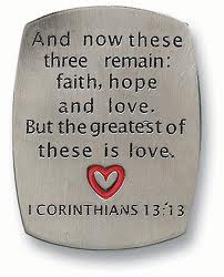 Faith Hope & Love...greatest of these is love  I Cor 13.13