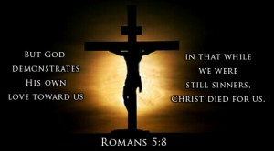 God loved us so much while we were yet sinners Christ died for us