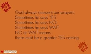 God always answers prayers - Yes, No, Wait...